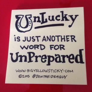Unlucky is Unprepared