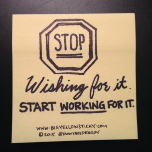 Stop Wishing. Start Working.
